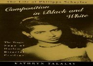 Read Composition in Black and White: Life of Philippa Schuyler - The Tragic Saga of Harlem s Biracial Prodigy | Ebook