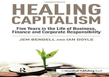 Download Healing Capitalism: Five Years in the Life of Business, Finance and Corporate Responsibility | Download file