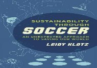 Read Sustainability Through Soccer: An Unexpected Approach to Saving Our World | pDf books