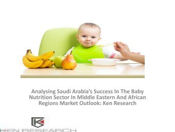 Baby Nutrition Insights Market Research Report, Opportunities, Forecast, Leading Players, Growth : Ken Research