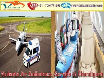 chanGet Vedanta Air Ambulance Service in Chandigarh with High-Class Medical Facilitydiagrh and bhubaneswar 31st jul '18