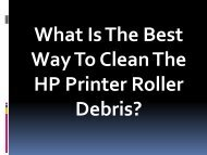 What Is The Best Way To Clean The HP Printer Roller Debris?