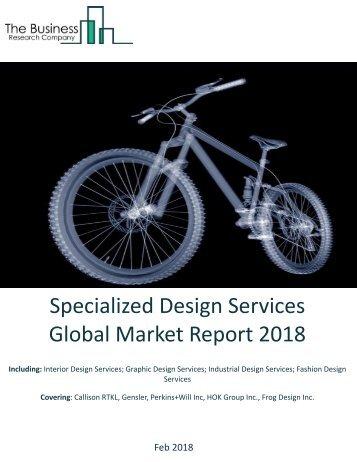 Specialized Design Services Global Market Report 2018 Sample