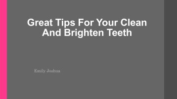Great Tips For Your Clean And Brighten Teeth