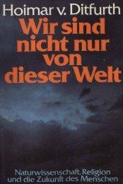 Wir sind nicht nur von dieser Welt, Hoimar v. Ditfurth