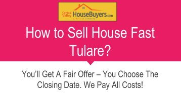 How to Sell House Fast Tulare – Central Valley House Buyers