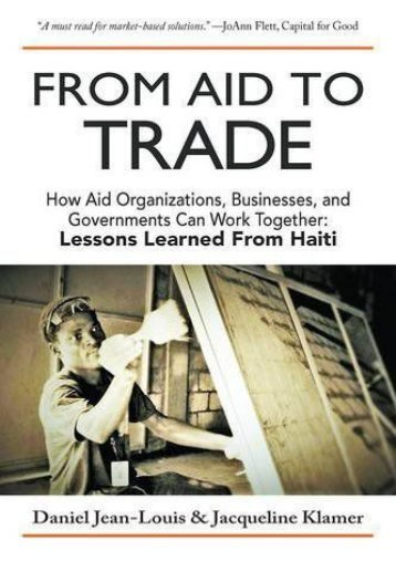 Read From Aid to Trade: How Aid Organizations, Businesses, and Governments Can Work Together: Lessons Learned from Haiti Kindle