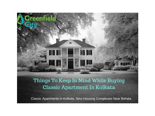 Things To Keep In Mind While Buying Classic Apartment In Kolkata