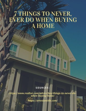 7 THINGS TO NEVER, EVER DO WHEN BUYING A HOME