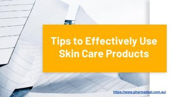 Tips to Effectively Use for Skin Care Products from Discount Online Pharmacy in Australia