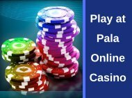 Play at Pala Online Casino