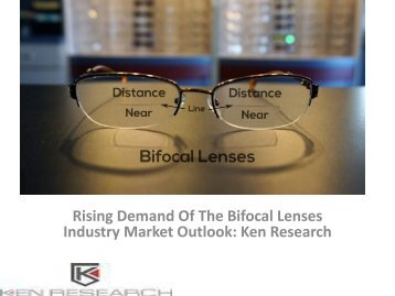 Europe Bifocal Lenses Industry Overview, Analysis, Opportunities, Leading Players, Segmentation, Applications : Ken Research