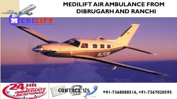 Now Get Hassle-Free Shifting by Medilift Air Ambulance from Dibrugarh and Ranchi