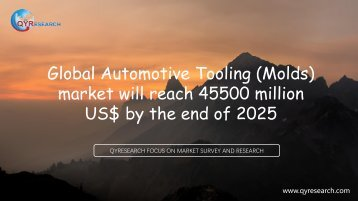 Global Automotive Tooling (Molds) market will reach 45500 million US$ by the end of 2025