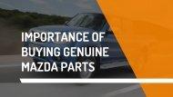 Importance of Buying Genuine Mazda Parts