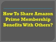 Easy Steps To Share Amazon Prime Membership Benefits With Others