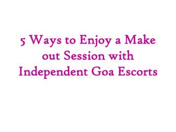 5 Ways to Enjoy a Make out Session with Independent Goa Escorts