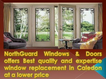 NorthGuard Windows & Doors offers Best quality and expertise window replacement in Caledon at a lower price