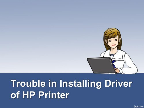 Trouble in Installing Driver of HP Printer?