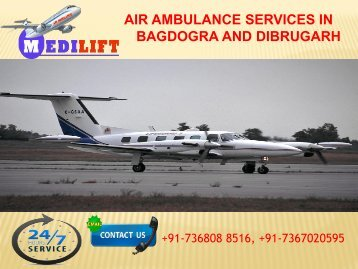 Take More Benefit Air Ambulance Services in Bagdogra and Dibrugarh by Medilift