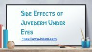 Side Effects of Juvederm Under Eyes