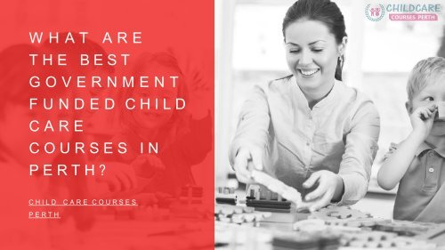 What are the best Government funded Child Care Courses in Perth