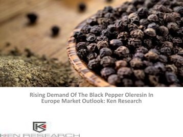 Europe Black Pepper Oleresin Industry Market Report, Analysis, Opportunities, Forecast, Size, Segmentation, Competitive Analysis : Ken Research