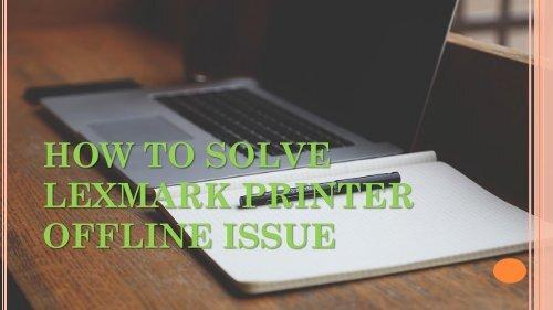 How to Solve Lexmark Printer Offline Issue?