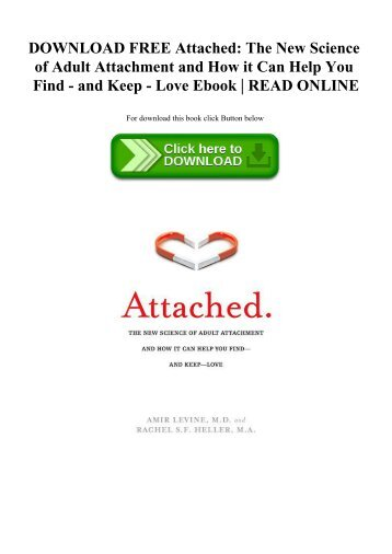 DOWNLOAD FREE Attached The New Science of Adult Attachment and How it Can Help You Find - and Keep - Love Ebook  READ ONLINE