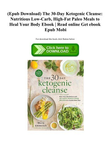 (Epub Download) The 30-Day Ketogenic Cleanse Nutritious Low-Carb  High-Fat Paleo Meals to Heal Your Body Ebook  Read online Get ebook Epub Mobi