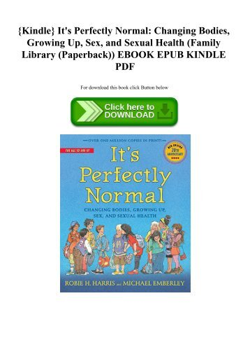 {Kindle} It's Perfectly Normal Changing Bodies  Growing Up  Sex  and Sexual Health (Family Library (Paperback)) EBOOK EPUB KINDLE PDF