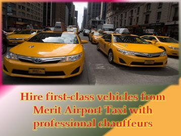 Hire first-class vehicles from Merit Airport Taxi with professional chauffeurs