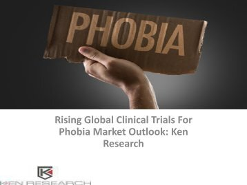 Global Phobia Clinical Trial Market Research Report, Analysis, Opportunities, Forecast, Size, Segmentation, Competitive Analysis : Ken Research