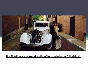 The Significance of Wedding Limo Transportation in Philadelphia