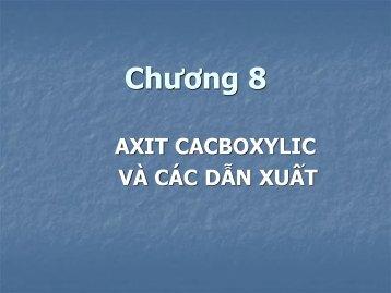 CHƯƠNG 8 AXIT CACBOXYLIC VÀ CÁC DẪN XUẤT