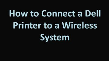 How to connect a Dell printer to a wireless system?