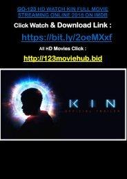 BUZZ-123 HD WATCH KIN FULL MOVIE STREAMING ONLINE 2018 ON IMDB