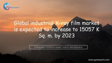 Global industrial X-ray film market is expected to increase to 15057 K Sq. m. by 2023