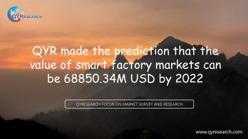 QYR made the prediction that the value of smart factory markets can be 68850.34M USD by 2022