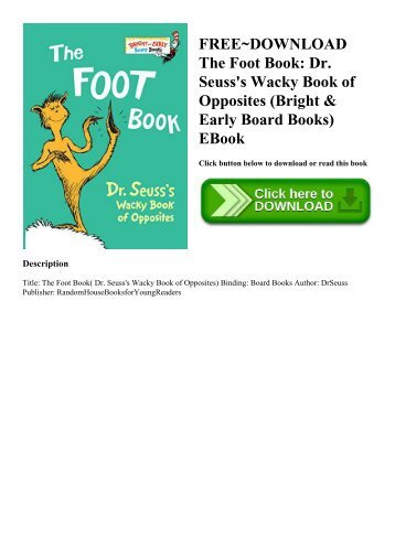 FREE~DOWNLOAD The Foot Book Dr. Seuss's Wacky Book of Opposites (Bright & Early Board Books) EBook