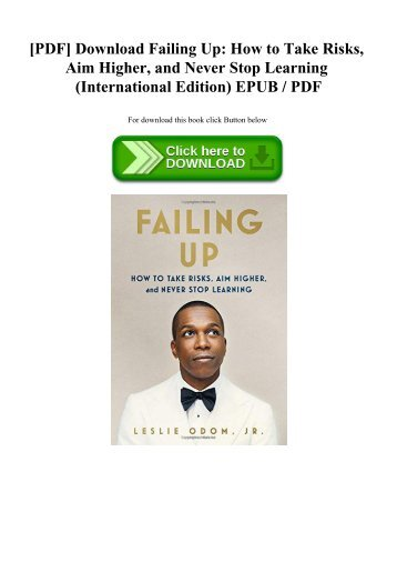 [PDF] Download Failing Up How to Take Risks  Aim Higher  and Never Stop Learning (International Edition) EPUB  PDF