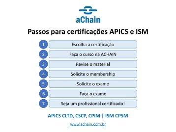 Certificações APICS e ISM! CPIM, CLTD, CSCP, CPSM, CDFP, CS&OP, PPCP, CPMO: www.achain.com.br