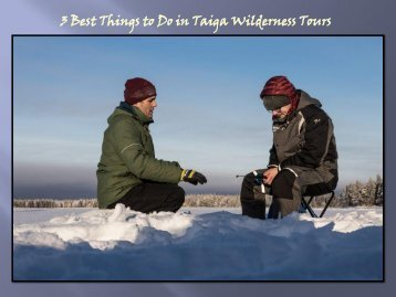 3 Best Things to Do in Taiga Wilderness Tours