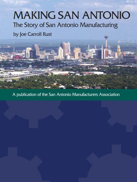 Making San Antonio The Story Of San Antonio Manufacturing