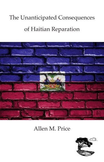 Allen M. Price   The Unanticipated Consequences of Haitian Reparation