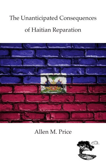 Allen M. Price | The Unanticipated Consequences of Haitian Reparation