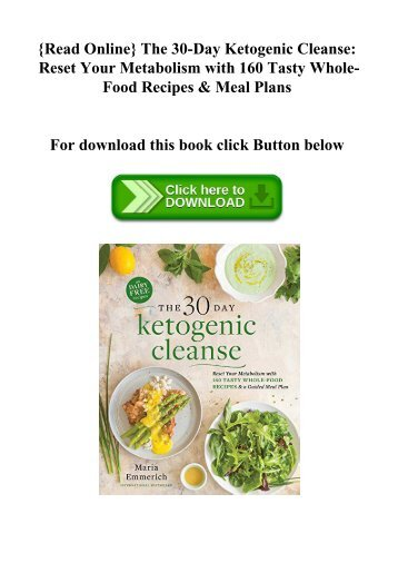{Read Online} The 30-Day Ketogenic Cleanse Reset Your Metabolism with 160 Tasty Whole-Food Recipes &