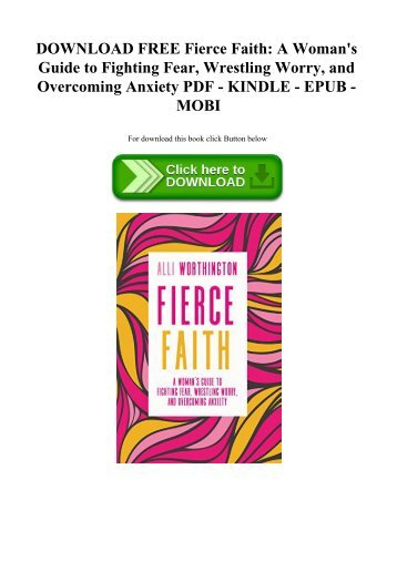 DOWNLOAD FREE Fierce Faith A Woman's Guide to Fighting Fear  Wrestling Worry  and Overcoming Anxiety
