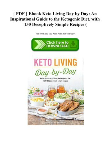 { PDF } Ebook Keto Living Day by Day An Inspirational Guide to the Ketogenic Diet  with 130 Deceptiv
