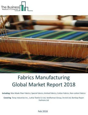 Fabrics Manufacturing Global Market Report 2018 Sample